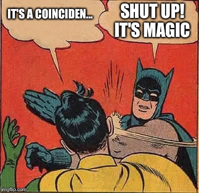 Batman Slapping Robin Meme | IT'S A COINCIDEN... SHUT UP! IT'S MAGIC | image tagged in memes,batman slapping robin | made w/ Imgflip meme maker