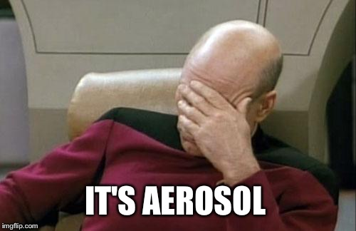 Captain Picard Facepalm Meme | IT'S AEROSOL | image tagged in memes,captain picard facepalm | made w/ Imgflip meme maker