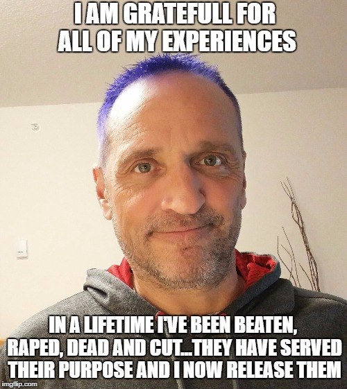 I AM GRATEFULL FOR ALL OF MY EXPERIENCES IN A LIFETIME I'VE BEEN BEATEN, **PED, DEAD AND CUT...THEY HAVE SERVED THEIR PURPOSE AND I NOW RELE | image tagged in mike | made w/ Imgflip meme maker