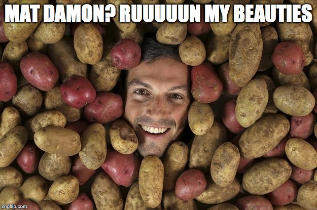 MAT DAMON? RUUUUUN MY BEAUTIES | made w/ Imgflip meme maker