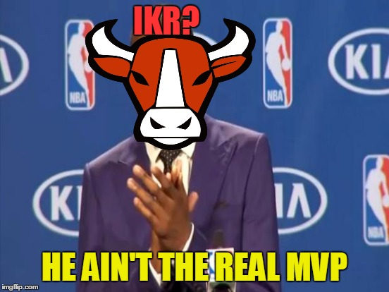 IKR? HE AIN'T THE REAL MVP | made w/ Imgflip meme maker