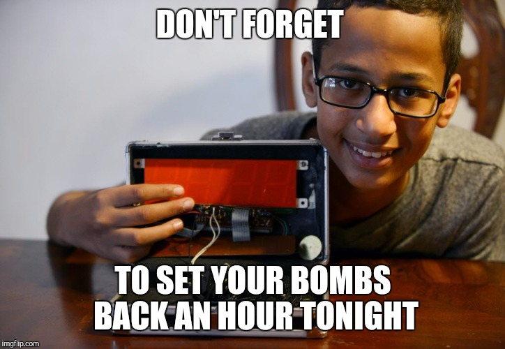 Clock Kid | DON'T FORGET TO SET YOUR BOMBS BACK AN HOUR TONIGHT | image tagged in clock kid | made w/ Imgflip meme maker