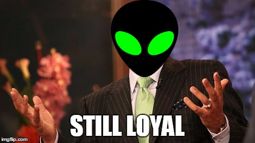 Steve Harvey Meme | STILL LOYAL | image tagged in memes,steve harvey | made w/ Imgflip meme maker