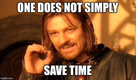 One Does Not Simply Meme | ONE DOES NOT SIMPLY SAVE TIME | image tagged in memes,one does not simply | made w/ Imgflip meme maker