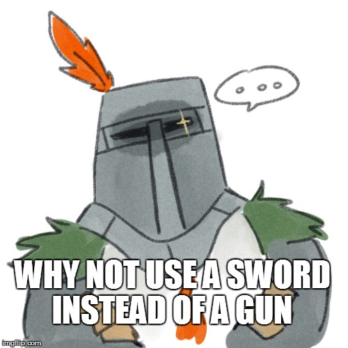 WHY NOT USE A SWORD INSTEAD OF A GUN | made w/ Imgflip meme maker