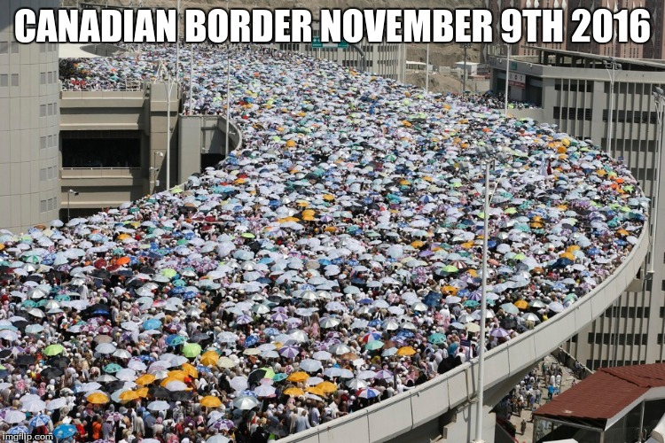 CANADIAN BORDER NOVEMBER 9TH 2016 | made w/ Imgflip meme maker