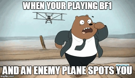 Battle Field Problems / Problems of Trench-Life | WHEN YOUR PLAYING BF1 AND AN ENEMY PLANE SPOTS YOU | image tagged in battlefield,battlefield 1,ww1,airplane,world war i,we bare bears | made w/ Imgflip meme maker