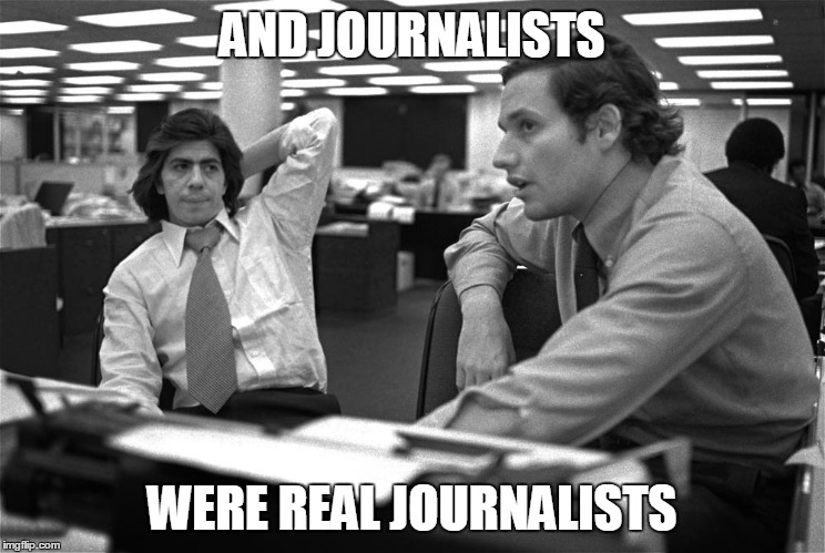AND JOURNALISTS WERE REAL JOURNALISTS | made w/ Imgflip meme maker