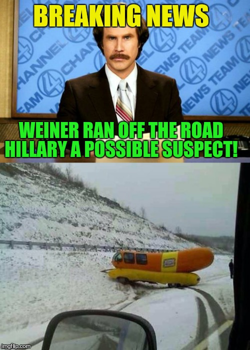 Nothing like a slippery Weiner! | BREAKING NEWS WEINER RAN OFF THE ROAD HILLARY A POSSIBLE SUSPECT! | image tagged in funny memes,hillary clinton,anthony weiner,jokes,ran off the road,laughs | made w/ Imgflip meme maker