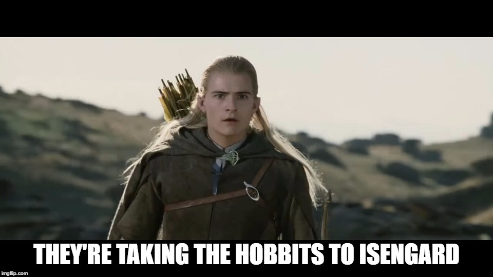 They Re Taking The Hobbits To Isengard Imgflip