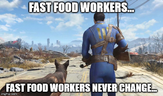 FAST FOOD WORKERS... FAST FOOD WORKERS NEVER CHANGE... | made w/ Imgflip meme maker