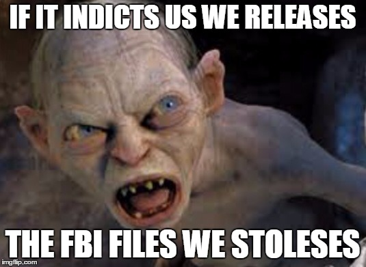 Raise your hand if you really expect the Clintons to be indicted.... | IF IT INDICTS US WE RELEASES THE FBI FILES WE STOLESES | image tagged in golem,hillary clinton,fbi,corruption,blackmail | made w/ Imgflip meme maker