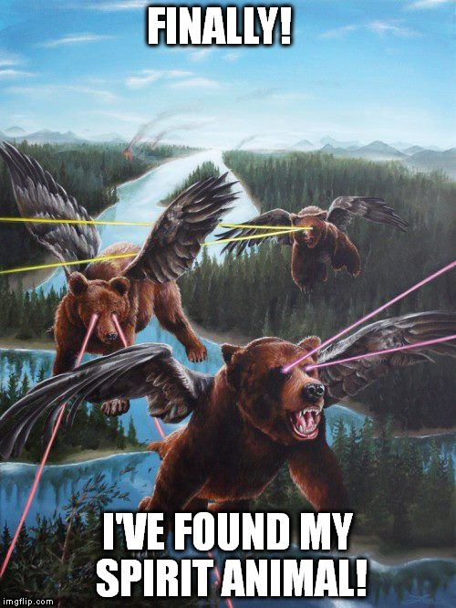 Flying Bear With Lazer Eyes!  | FINALLY! I'VE FOUND MY SPIRIT ANIMAL! | image tagged in bear,spirit animal,lasers | made w/ Imgflip meme maker