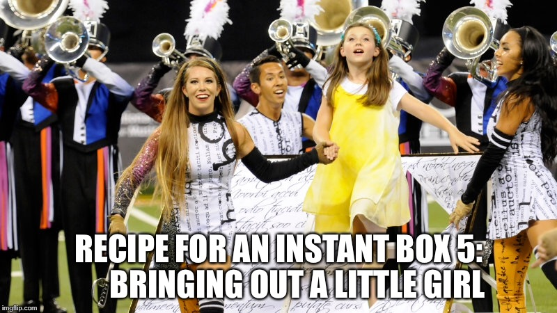 Box 5 | RECIPE FOR AN INSTANT BOX 5:      BRINGING OUT A LITTLE GIRL | image tagged in blue devils,ink,blue devils 2015,drum corps | made w/ Imgflip meme maker