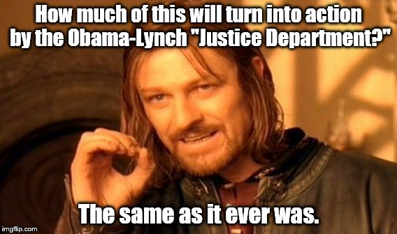 "One Does Not Simply Meme | How much of this will turn into action by the Obama-Lynch ""Justice Department?"" The same as it ever was. 