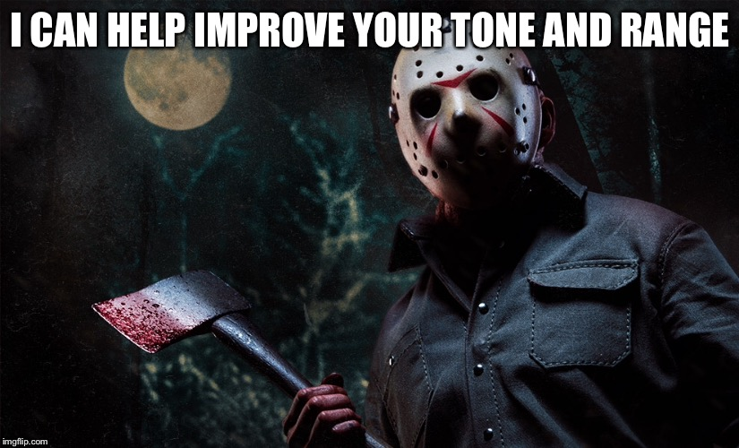 I CAN HELP IMPROVE YOUR TONE AND RANGE | made w/ Imgflip meme maker