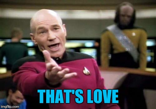 Picard Wtf Meme | THAT'S LOVE | image tagged in memes,picard wtf | made w/ Imgflip meme maker