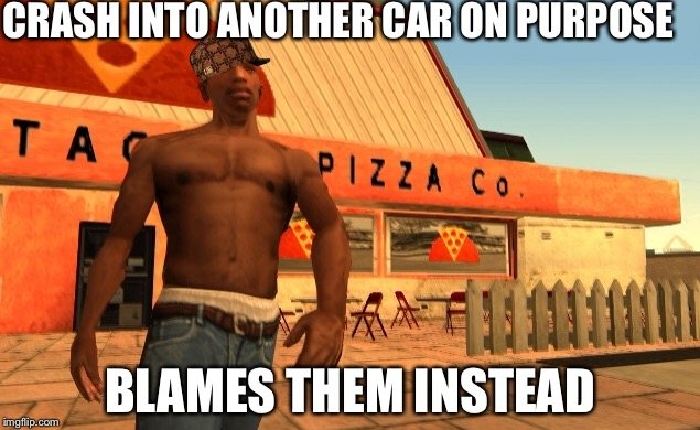 GTA logic #4 |  CRASH INTO ANOTHER CAR ON PURPOSE; BLAMES THEM INSTEAD | image tagged in gta logic,carl johnson,cj,gta san andreas | made w/ Imgflip meme maker
