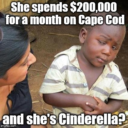 Third World Skeptical Kid Meme | She spends $200,000 for a month on Cape Cod and she's Cinderella? | image tagged in memes,third world skeptical kid | made w/ Imgflip meme maker