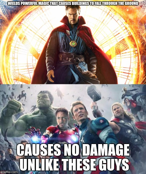 Wrecking ball comparison | WIELDS POWERFUL MAGIC THAT CAUSES BUILDINGS TO FALL THROUGH THE GROUND CAUSES NO DAMAGE UNLIKE THESE GUYS | image tagged in dr strange,avengers,marvel,memes | made w/ Imgflip meme maker