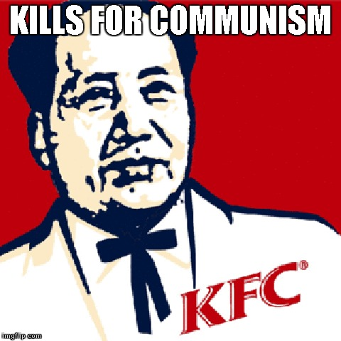 KFC... | KILLS FOR COMMUNISM | image tagged in kfc,mao,communism | made w/ Imgflip meme maker