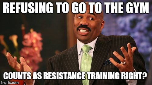 Steve Harvey Meme | REFUSING TO GO TO THE GYM COUNTS AS RESISTANCE TRAINING RIGHT? | image tagged in memes,steve harvey | made w/ Imgflip meme maker