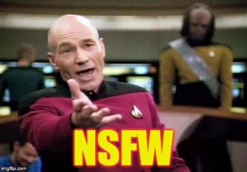 Picard Wtf Meme | NSFW | image tagged in memes,picard wtf | made w/ Imgflip meme maker