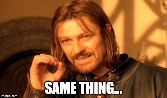 One Does Not Simply Meme | SAME THING... | image tagged in memes,one does not simply | made w/ Imgflip meme maker
