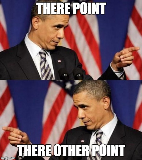 There There Obama | THERE POINT THERE OTHER POINT | image tagged in there there obama | made w/ Imgflip meme maker