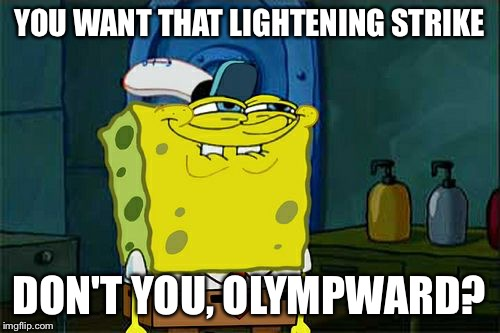 Dont You Squidward Meme | YOU WANT THAT LIGHTENING STRIKE DON'T YOU, OLYMPWARD? | image tagged in memes,dont you squidward | made w/ Imgflip meme maker
