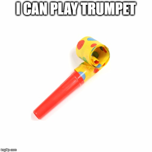 I CAN PLAY TRUMPET | made w/ Imgflip meme maker