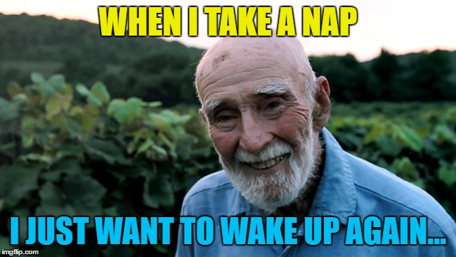 WHEN I TAKE A NAP I JUST WANT TO WAKE UP AGAIN... | made w/ Imgflip meme maker