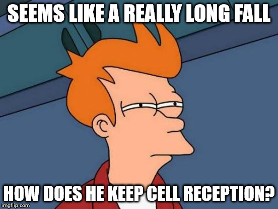 Futurama Fry Meme | SEEMS LIKE A REALLY LONG FALL HOW DOES HE KEEP CELL RECEPTION? | image tagged in memes,futurama fry | made w/ Imgflip meme maker