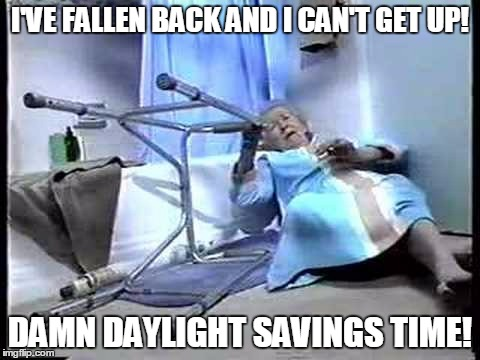 I'VE FALLEN BACK AND I CAN'T GET UP! DAMN DAYLIGHT SAVINGS TIME! | made w/ Imgflip meme maker