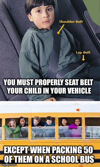 Click it or ticket... seat belts save lives... | YOU MUST PROPERLY SEAT BELT YOUR CHILD IN YOUR VEHICLE EXCEPT WHEN PACKING 50 OF THEM ON A SCHOOL BUS | image tagged in school bus,seat belts,memes | made w/ Imgflip meme maker