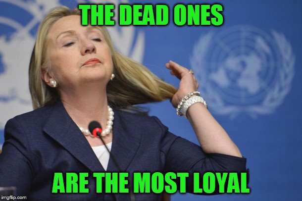 THE DEAD ONES ARE THE MOST LOYAL | made w/ Imgflip meme maker