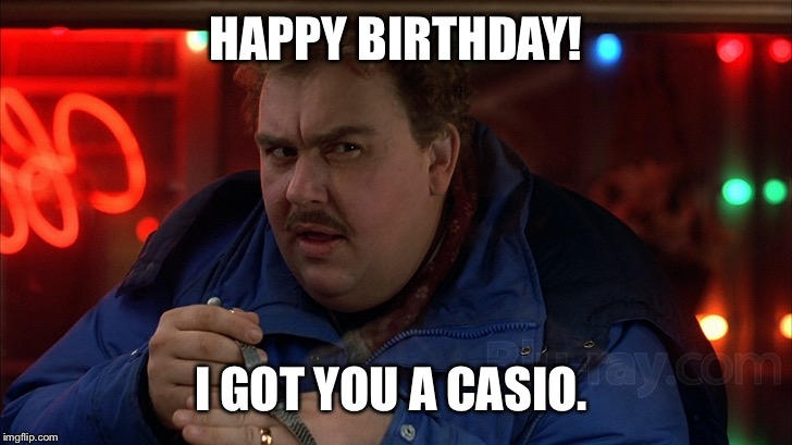 HAPPY BIRTHDAY! I GOT YOU A CASIO. | image tagged in casio | made w/ Imgflip meme maker