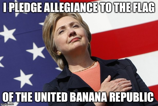 Today, we're auctioning off the Dept of Justice with an opening bid of $50.  Do I hear 75? | I PLEDGE ALLEGIANCE TO THE FLAG OF THE UNITED BANANA REPUBLIC | image tagged in hillary flag pledge,fbi,dept of justice,hillary emails,james comey | made w/ Imgflip meme maker