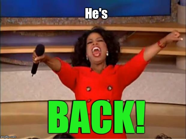 Oprah You Get A Meme | He's BACK! | image tagged in memes,oprah you get a | made w/ Imgflip meme maker