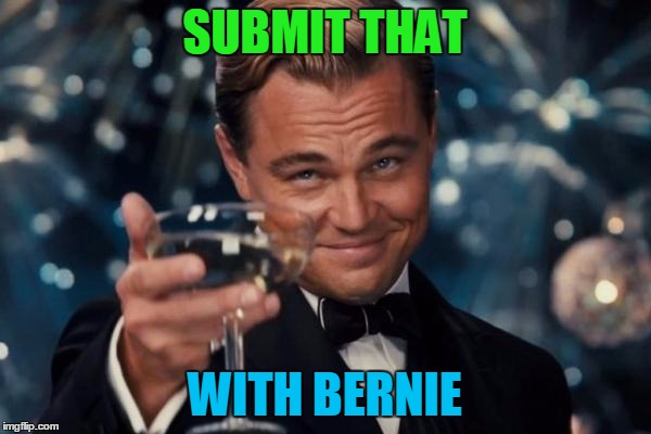 Leonardo Dicaprio Cheers Meme | SUBMIT THAT WITH BERNIE | image tagged in memes,leonardo dicaprio cheers | made w/ Imgflip meme maker