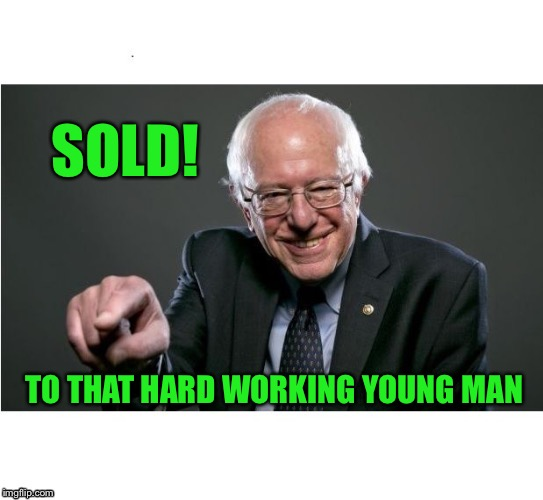 SOLD! TO THAT HARD WORKING YOUNG MAN | made w/ Imgflip meme maker