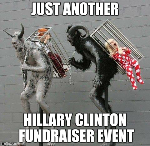 Hillary Fundraiser | JUST ANOTHER HILLARY CLINTON FUNDRAISER EVENT | image tagged in hillary clinton 2016,fundraiser,satan | made w/ Imgflip meme maker