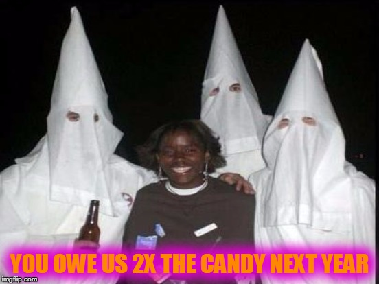 YOU OWE US 2X THE CANDY NEXT YEAR | made w/ Imgflip meme maker
