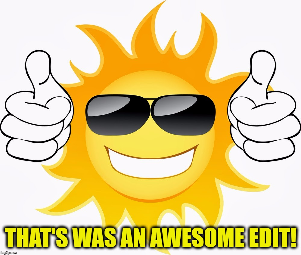 THAT'S WAS AN AWESOME EDIT! | made w/ Imgflip meme maker