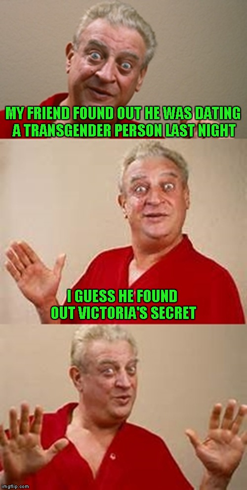 bad pun Dangerfield  | MY FRIEND FOUND OUT HE WAS DATING A TRANSGENDER PERSON LAST NIGHT I GUESS HE FOUND OUT VICTORIA'S SECRET | image tagged in bad pun dangerfield,memes,it's a crapshoot,funny | made w/ Imgflip meme maker