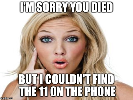 I'M SORRY YOU DIED BUT I COULDN'T FIND THE 11 ON THE PHONE | made w/ Imgflip meme maker