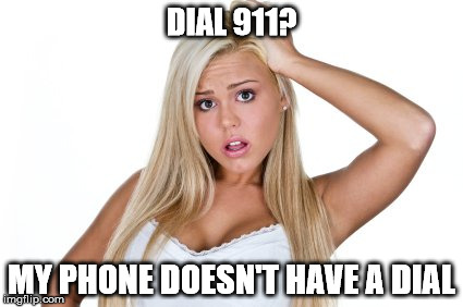 DIAL 911? MY PHONE DOESN'T HAVE A DIAL | made w/ Imgflip meme maker