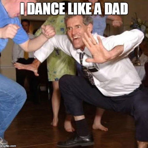I DANCE LIKE A DAD | made w/ Imgflip meme maker