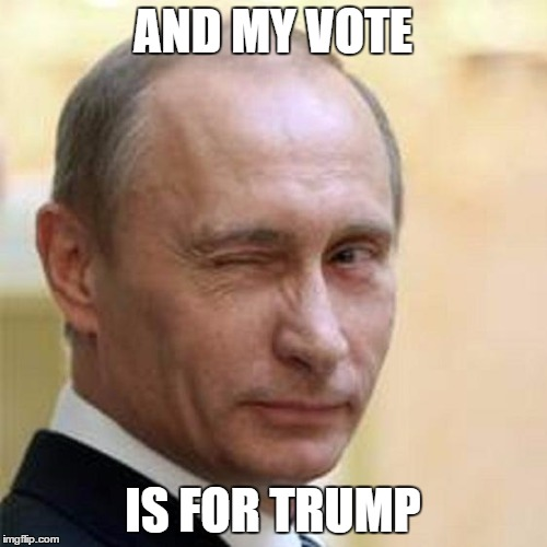 Putin Wink | AND MY VOTE IS FOR TRUMP | image tagged in putin wink | made w/ Imgflip meme maker