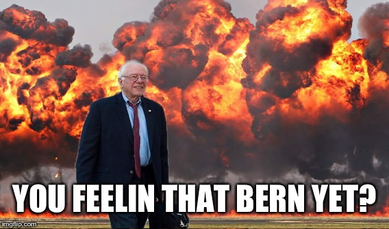YOU FEELIN THAT BERN YET? | made w/ Imgflip meme maker